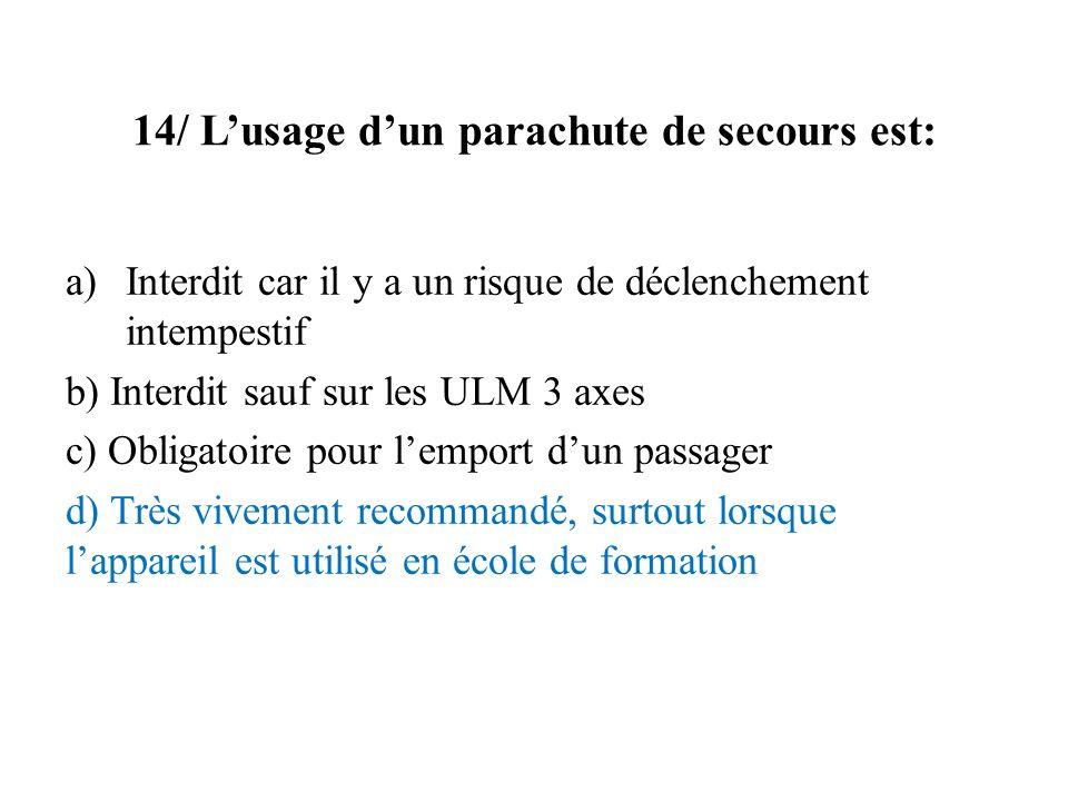14/ L'usage d'un parachute de secours est:
