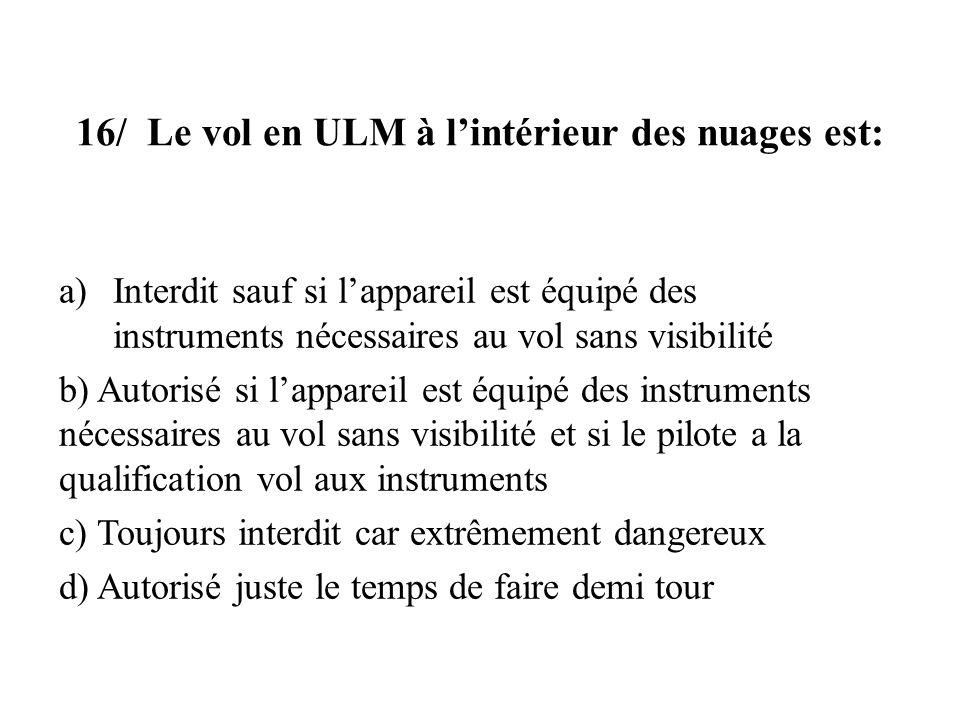 16/ Le vol en ULM à l'intérieur des nuages est: