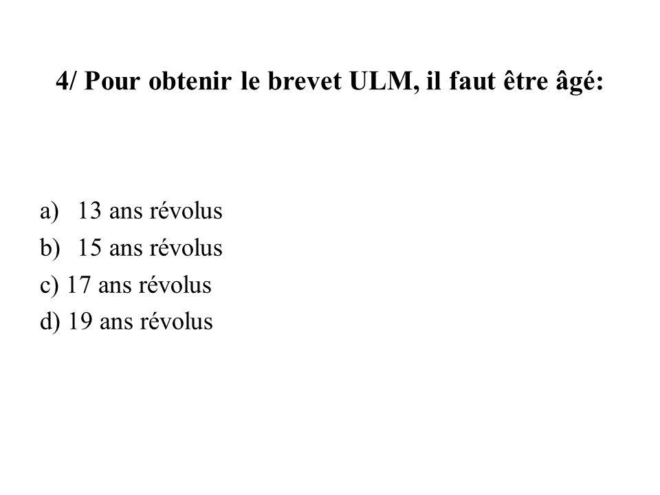 4/ Pour obtenir le brevet ULM, il faut être âgé: