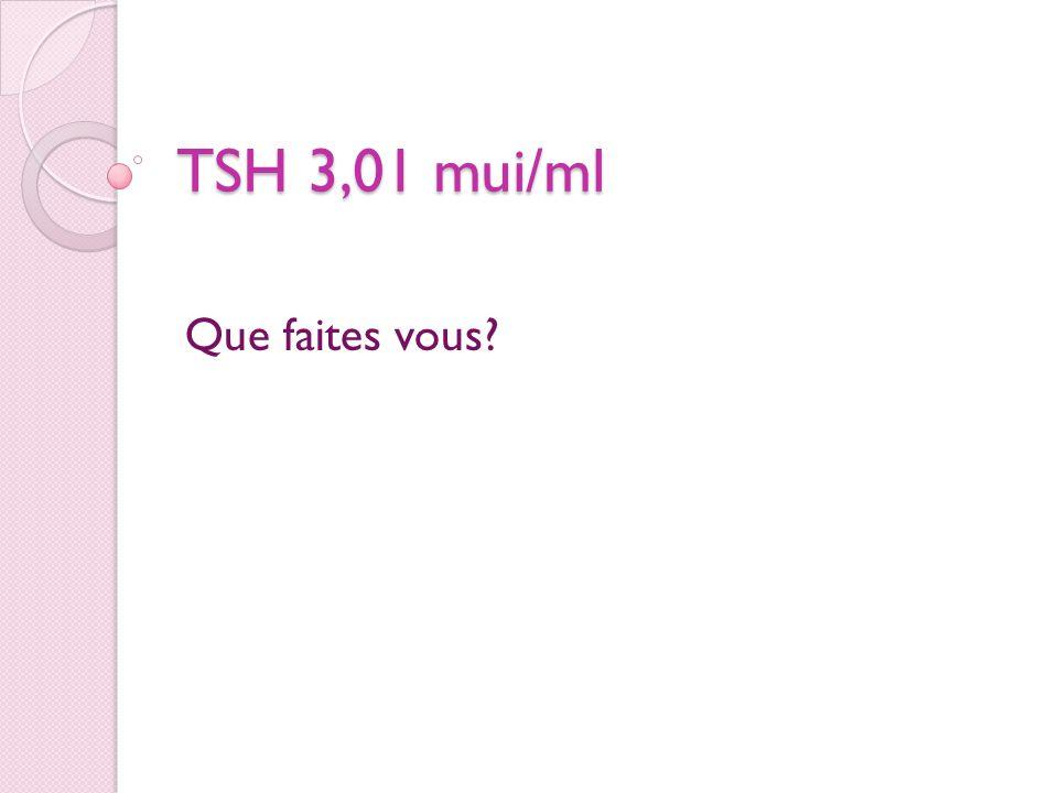 TSH 3,01 mui/ml Que faites vous