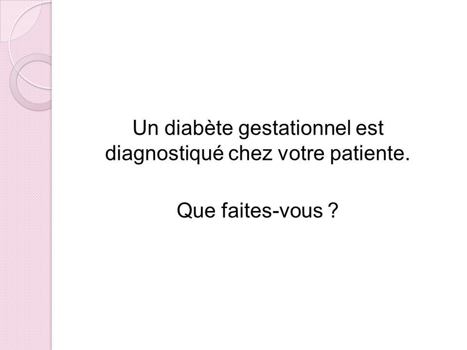Un diabète gestationnel est diagnostiqué chez votre patiente