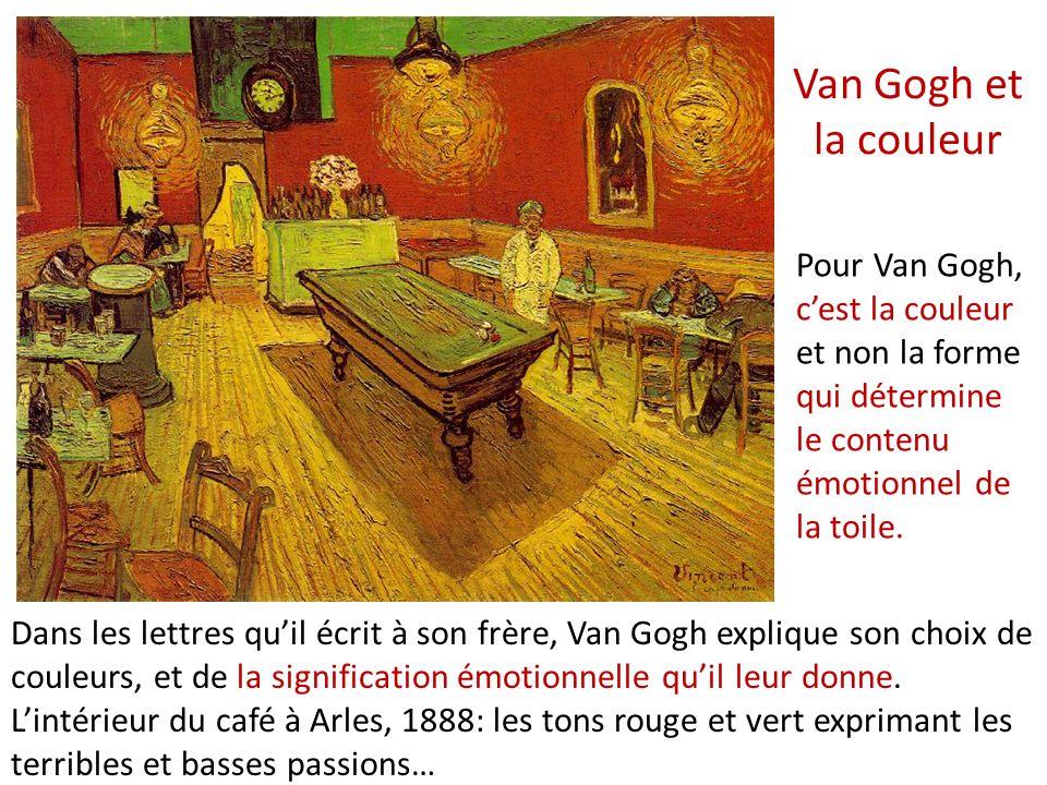 Van Gogh et la couleur Pour Van Gogh, c'est la couleur et non la forme qui détermine le contenu émotionnel de la toile.