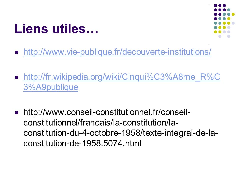 Liens utiles… http://www.vie-publique.fr/decouverte-institutions/
