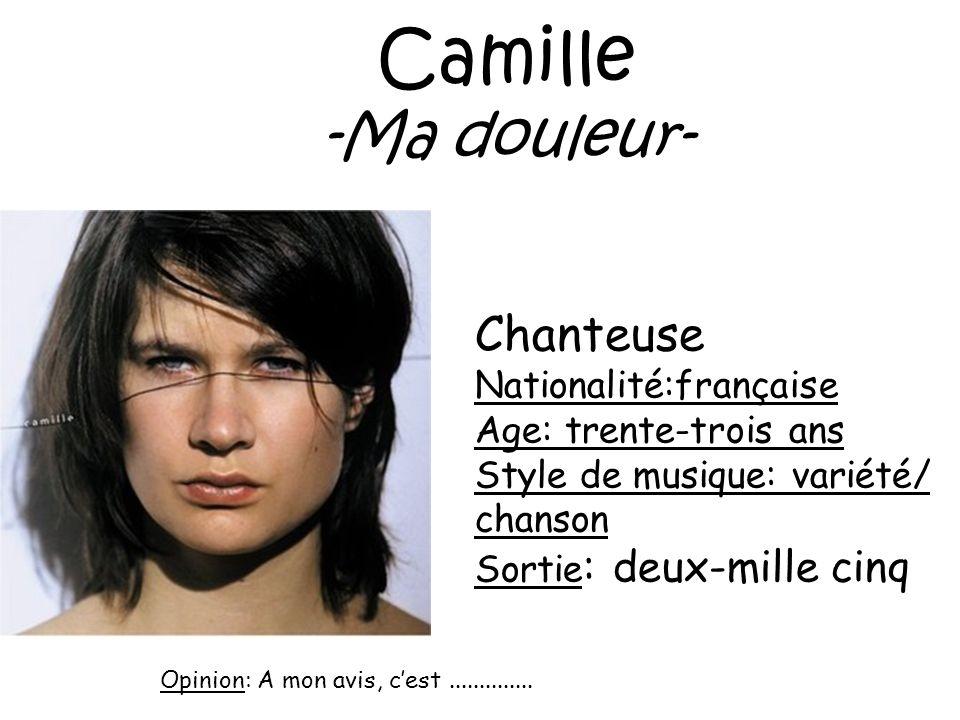 Camille -Ma douleur- Chanteuse Nationalité:française
