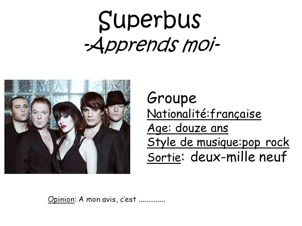 Superbus -Apprends moi- Groupe Nationalité:française Age: douze ans