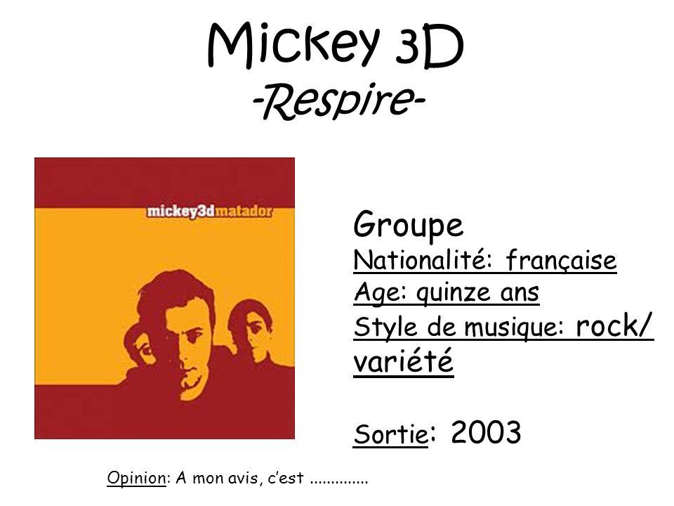 Mickey 3D -Respire- Groupe Nationalité: française Age: quinze ans