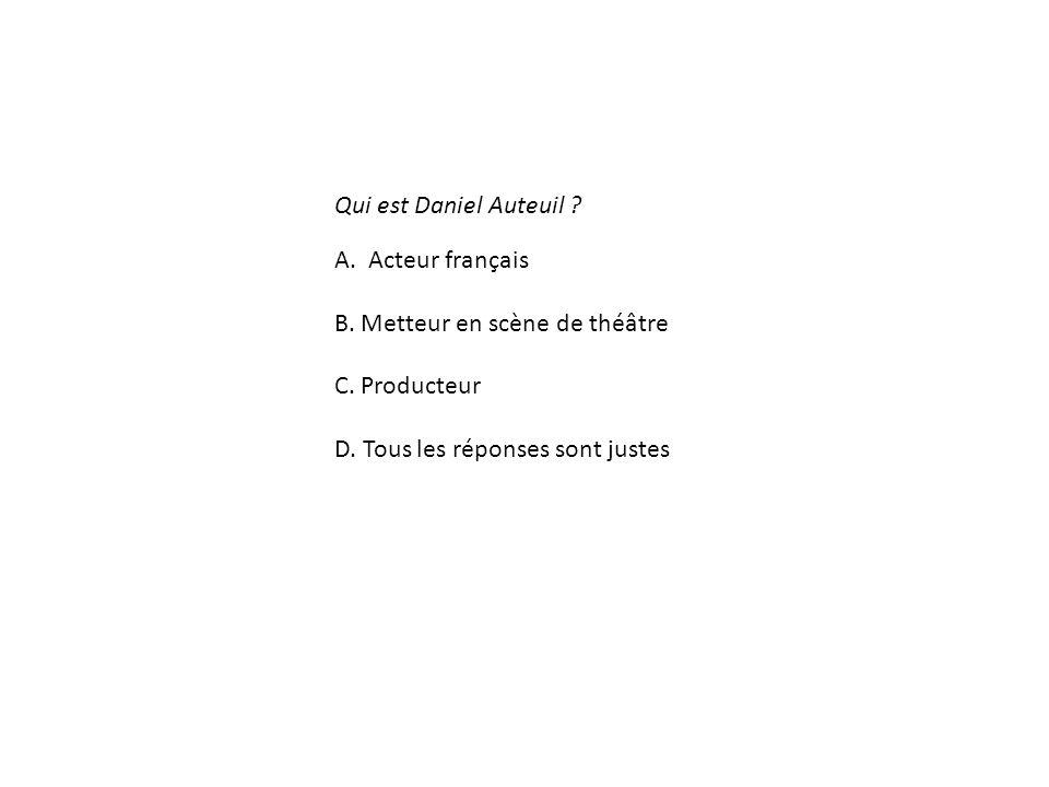 Qui est Daniel Auteuil . A. Acteur français. B.