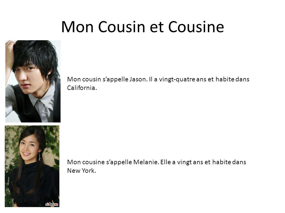 Mon Cousin et Cousine Mon cousin s'appelle Jason. Il a vingt-quatre ans et habite dans. California.