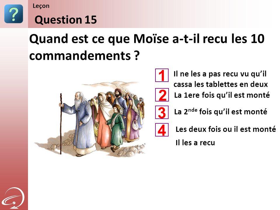 1 2 3 4 Quand est ce que Moïse a-t-il recu les 10 commandements