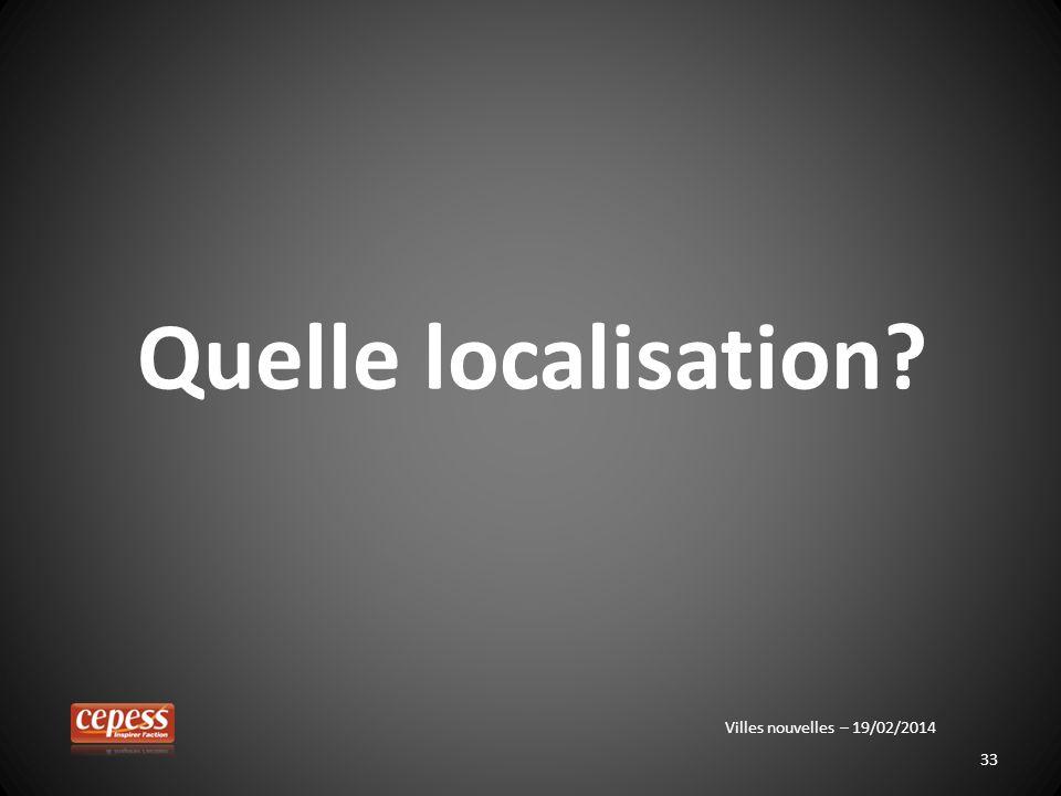 Quelle localisation Villes nouvelles – 19/02/2014