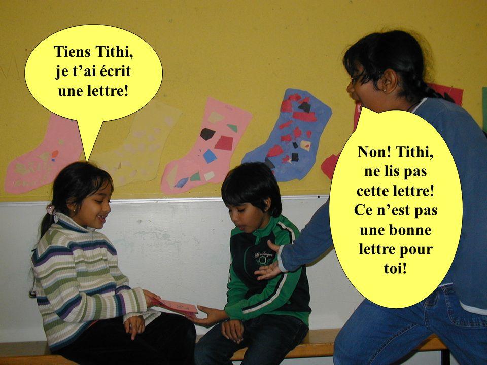 Tiens Tithi, je t'ai écrit une lettre!