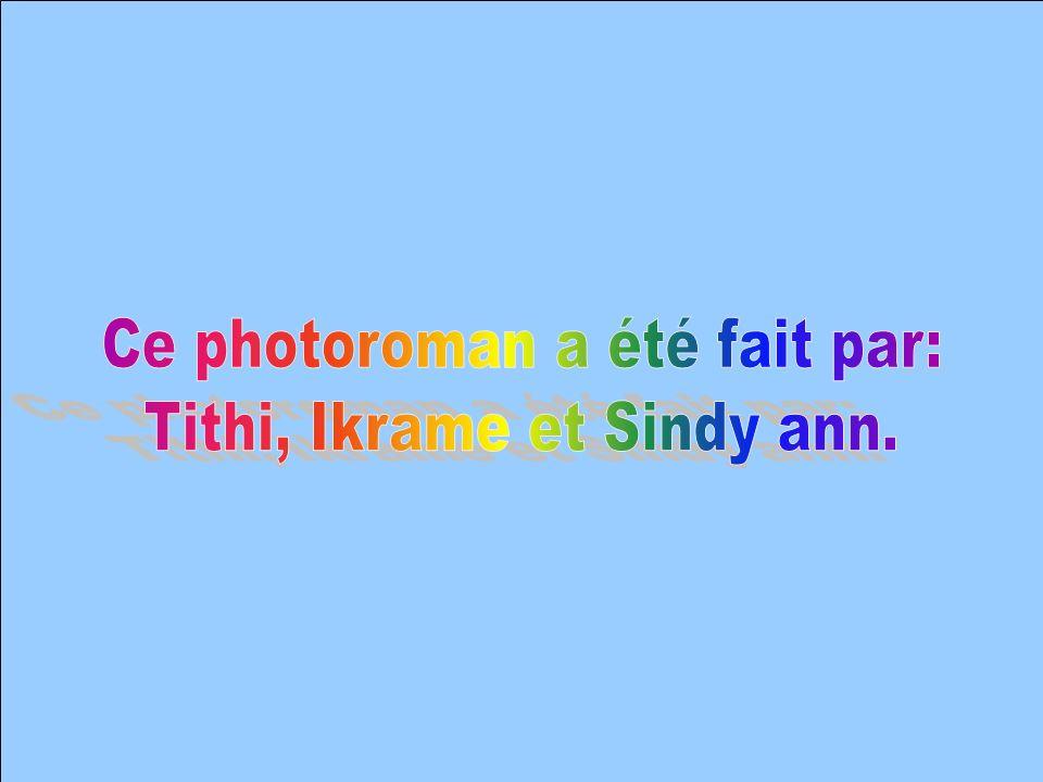 Ce photoroman a été fait par: Tithi, Ikrame et Sindy ann.