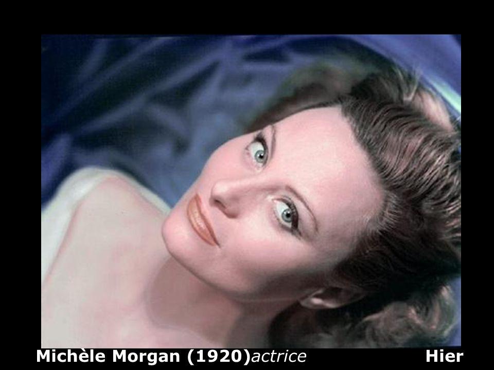 Michèle Morgan (1920)actrice Hier