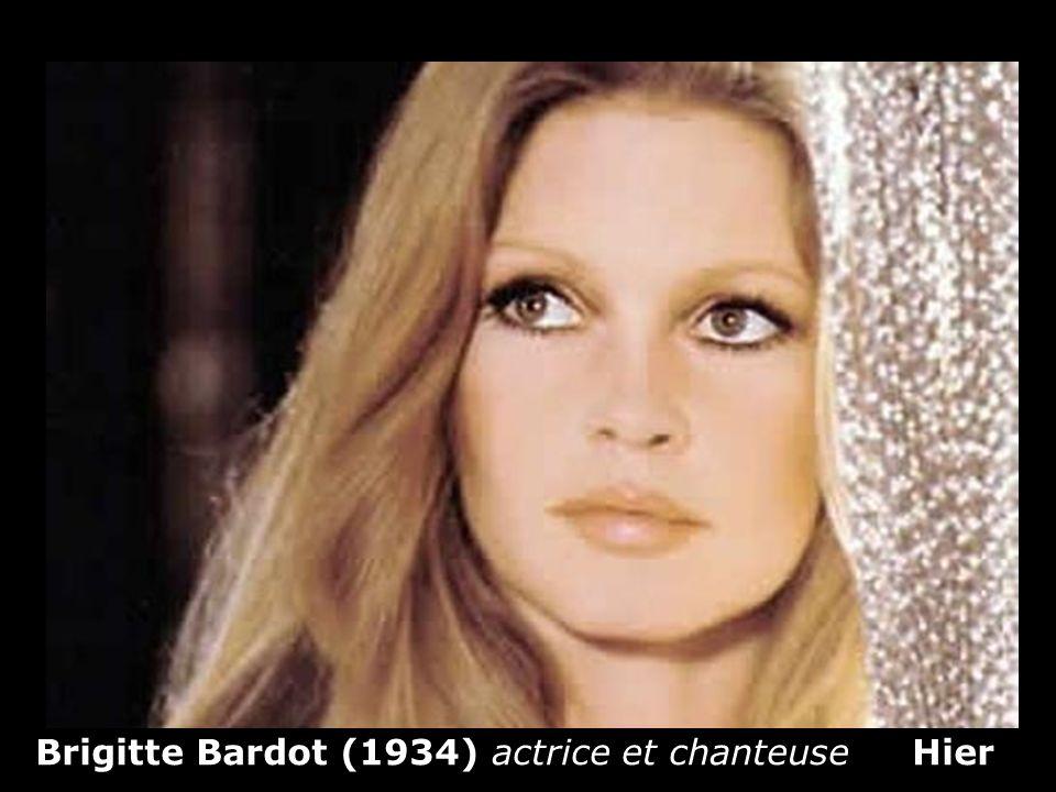 Brigitte Bardot (1934) actrice et chanteuse Hier