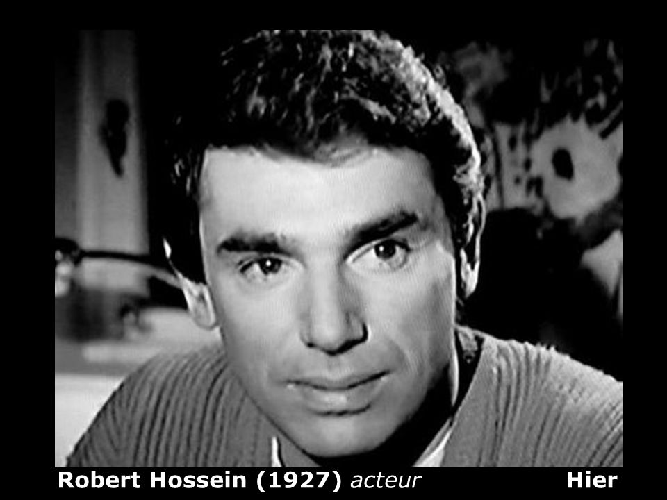 Robert Hossein (1927) acteur Hier