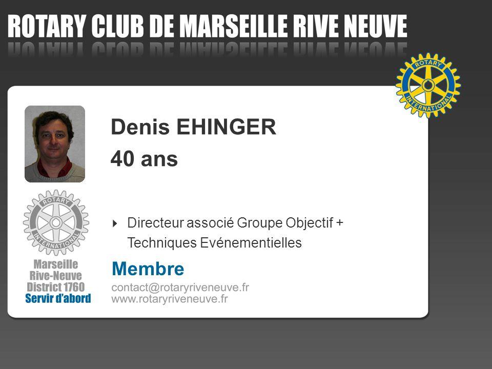 Denis EHINGER 40 ans Membre Directeur associé Groupe Objectif + 4