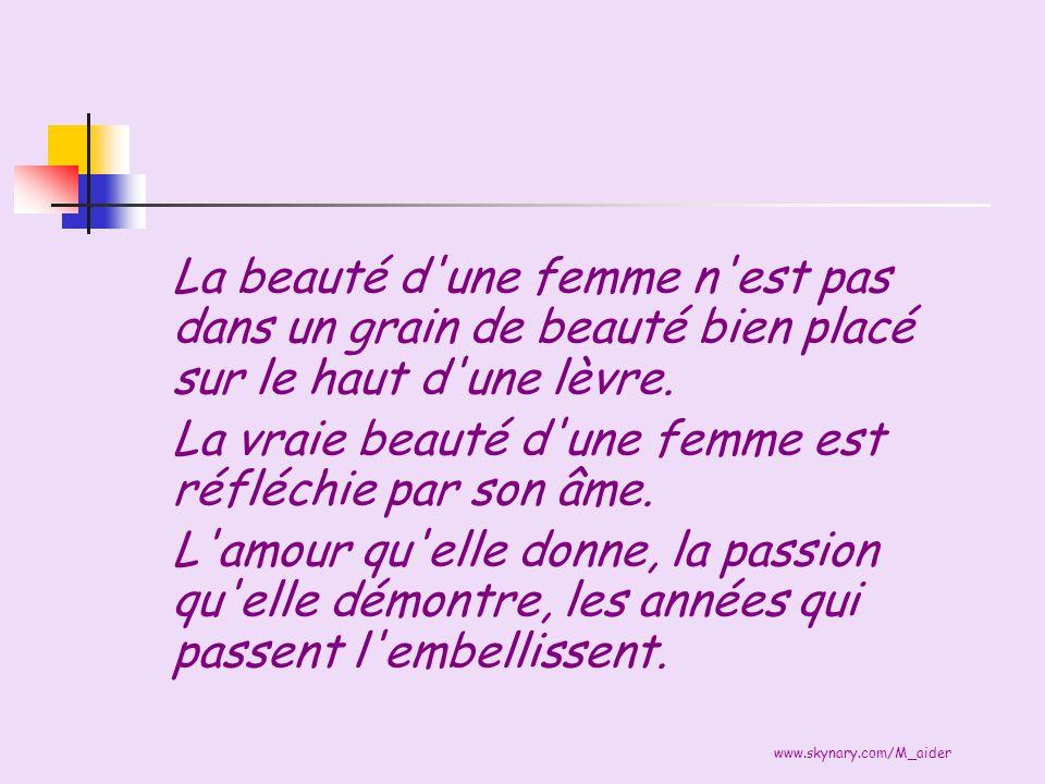 La vraie beauté d une femme est réfléchie par son âme.