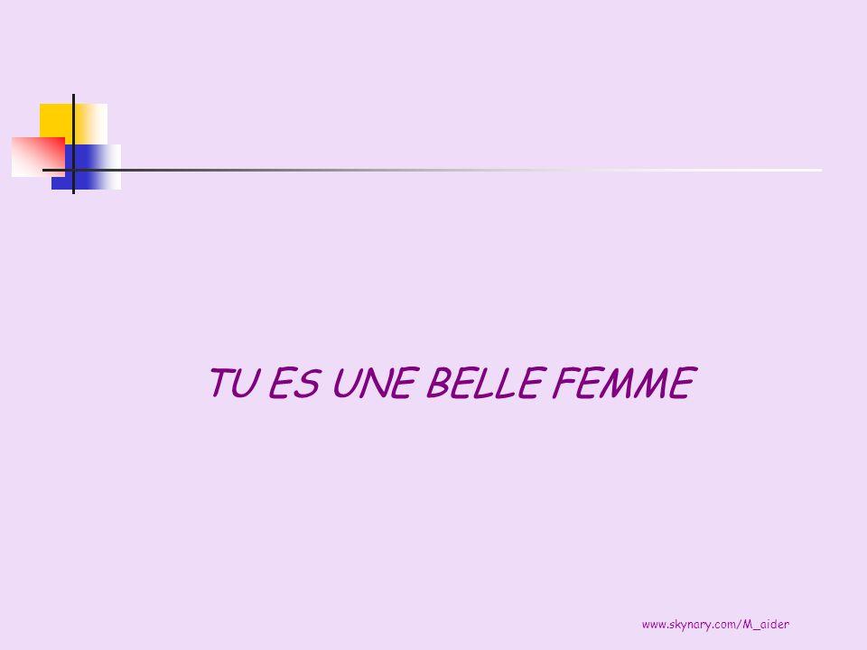 TU ES UNE BELLE FEMME www.skynary.com/M_aider