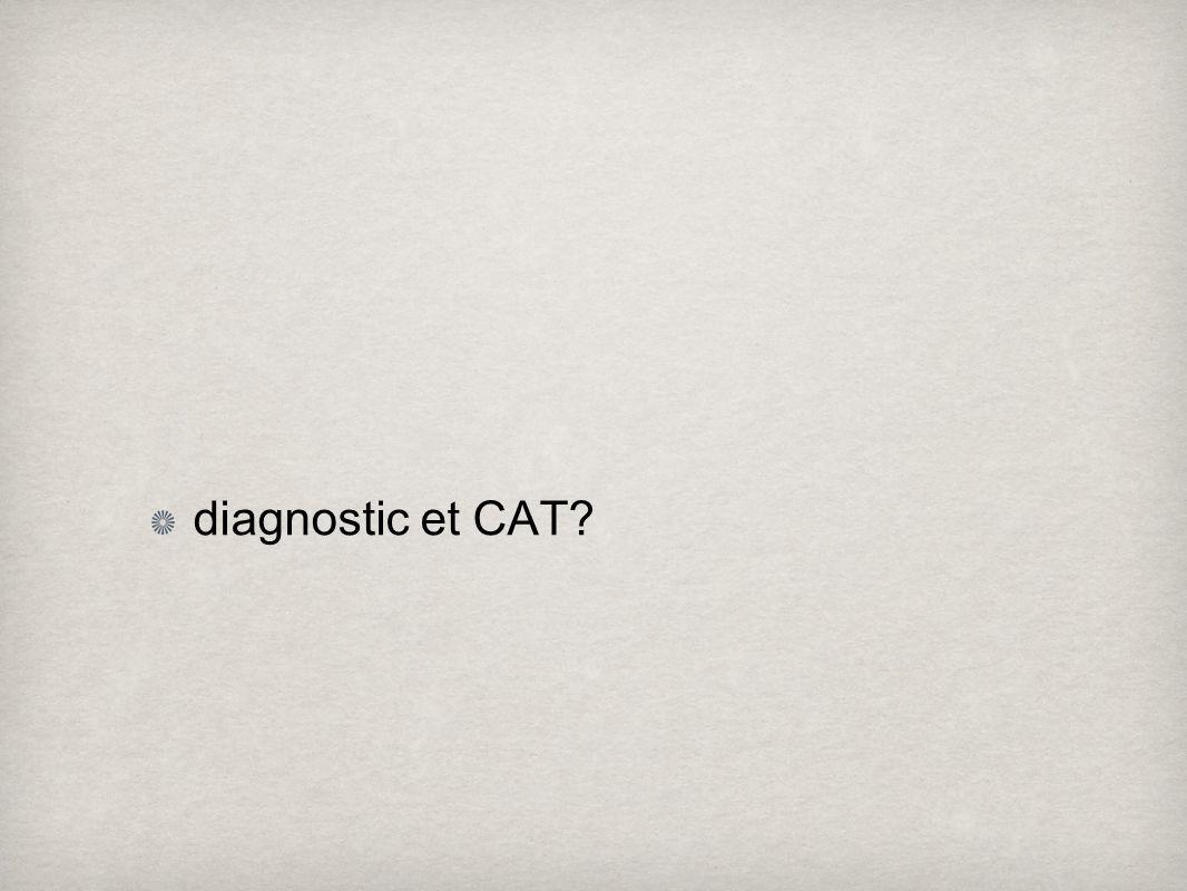 diagnostic et CAT