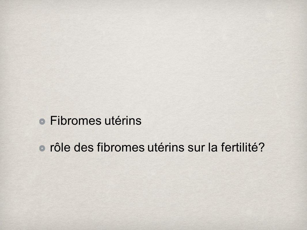 Fibromes utérins rôle des fibromes utérins sur la fertilité