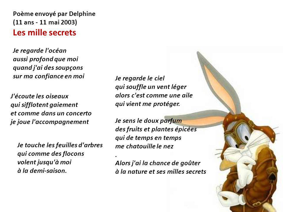 Les mille secrets Poème envoyé par Delphine (11 ans - 11 mai 2003)