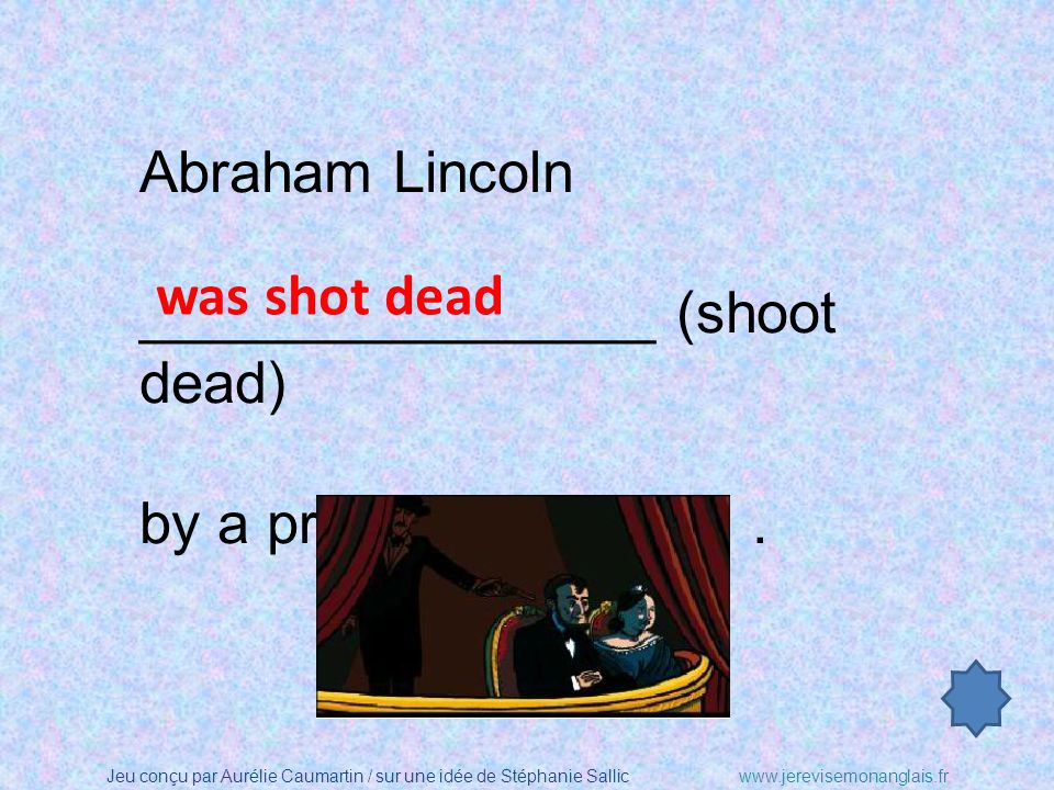 Abraham Lincoln ________________ (shoot dead) by a pro - slavery rebel . was shot dead