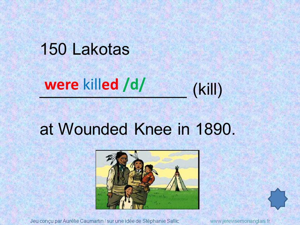 150 Lakotas ________________ (kill) at Wounded Knee in 1890. were killed /d/