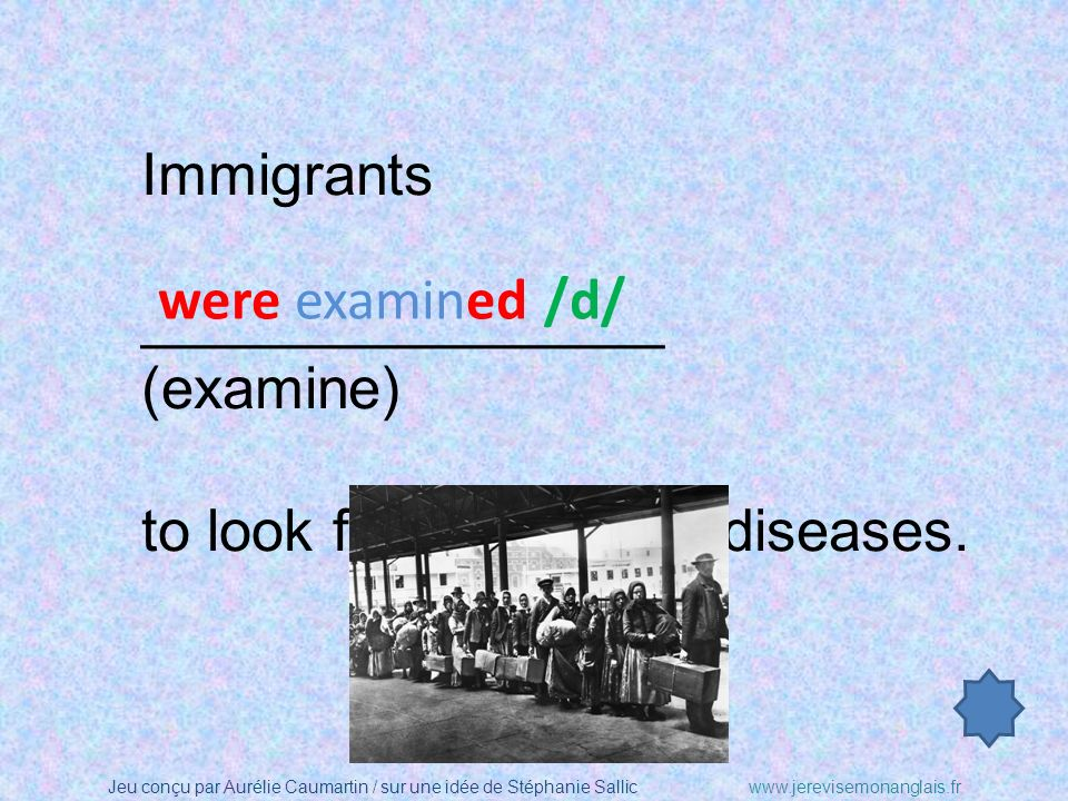 Immigrants ________________ (examine) to look for contagious diseases. were examined /d/