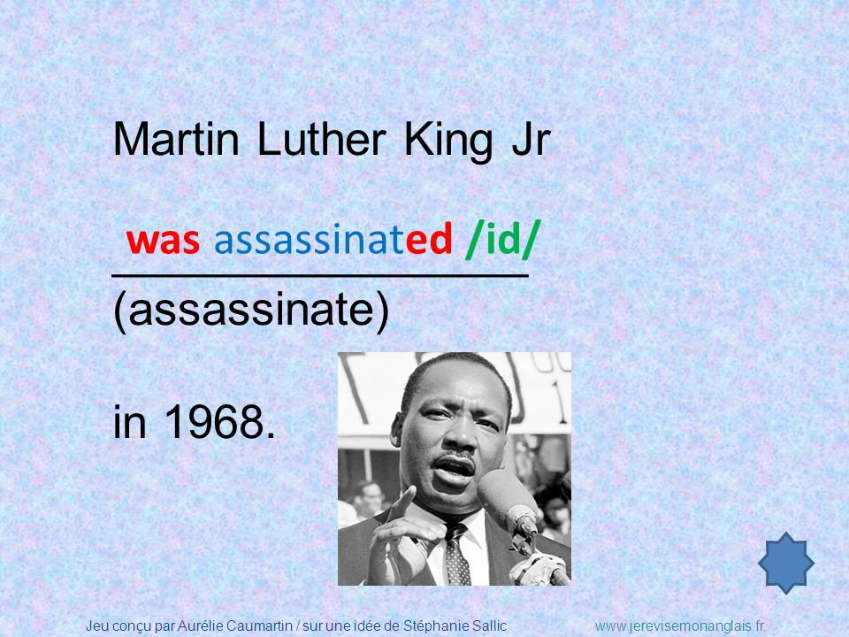 Martin Luther King Jr ________________ (assassinate) in 1968. was assassinated /id/