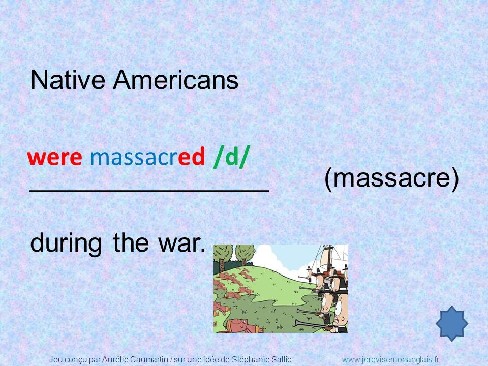 Native Americans ________________ (massacre) during the war. were massacred /d/