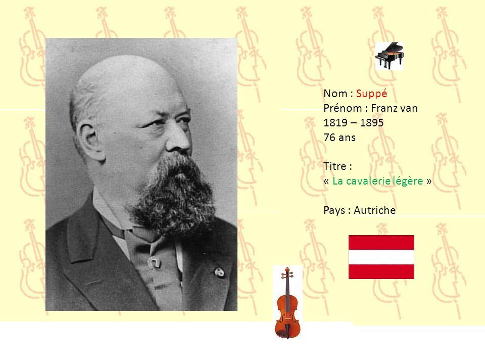 Nom : Suppé Prénom : Franz van 1819 – 1895 76 ans Titre : « La cavalerie légère » Pays : Autriche