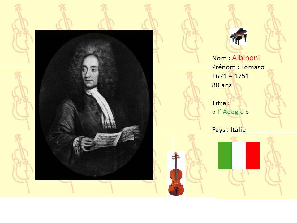 Nom : Albinoni Prénom : Tomaso 1671 – 1751 80 ans Titre : « l' Adagio » Pays : Italie