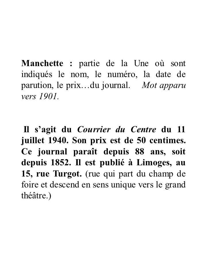Manchette : partie de la Une où sont indiqués le nom, le numéro, la date de parution, le prix…du journal. Mot apparu vers 1901.