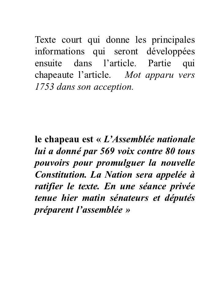 Texte court qui donne les principales informations qui seront développées ensuite dans l'article. Partie qui chapeaute l'article. Mot apparu vers 1753 dans son acception.