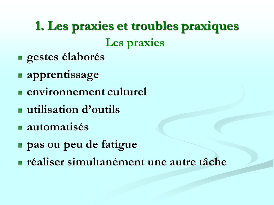 1. Les praxies et troubles praxiques