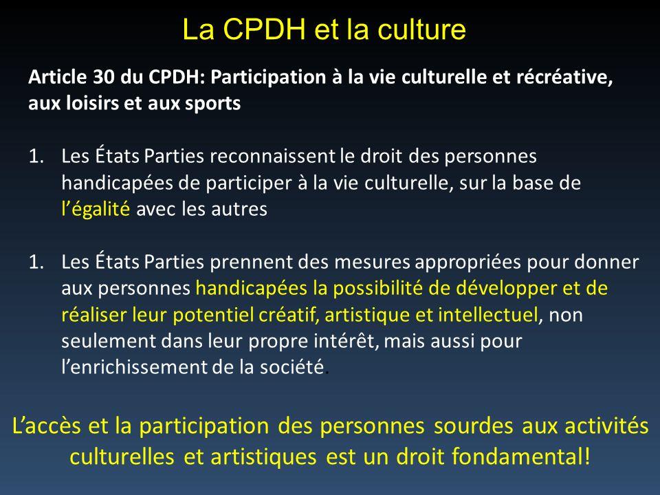 La CPDH et la culture Article 30 du CPDH: Participation à la vie culturelle et récréative, aux loisirs et aux sports.