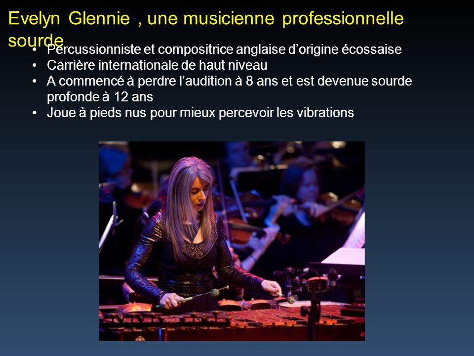 Evelyn Glennie , une musicienne professionnelle sourde