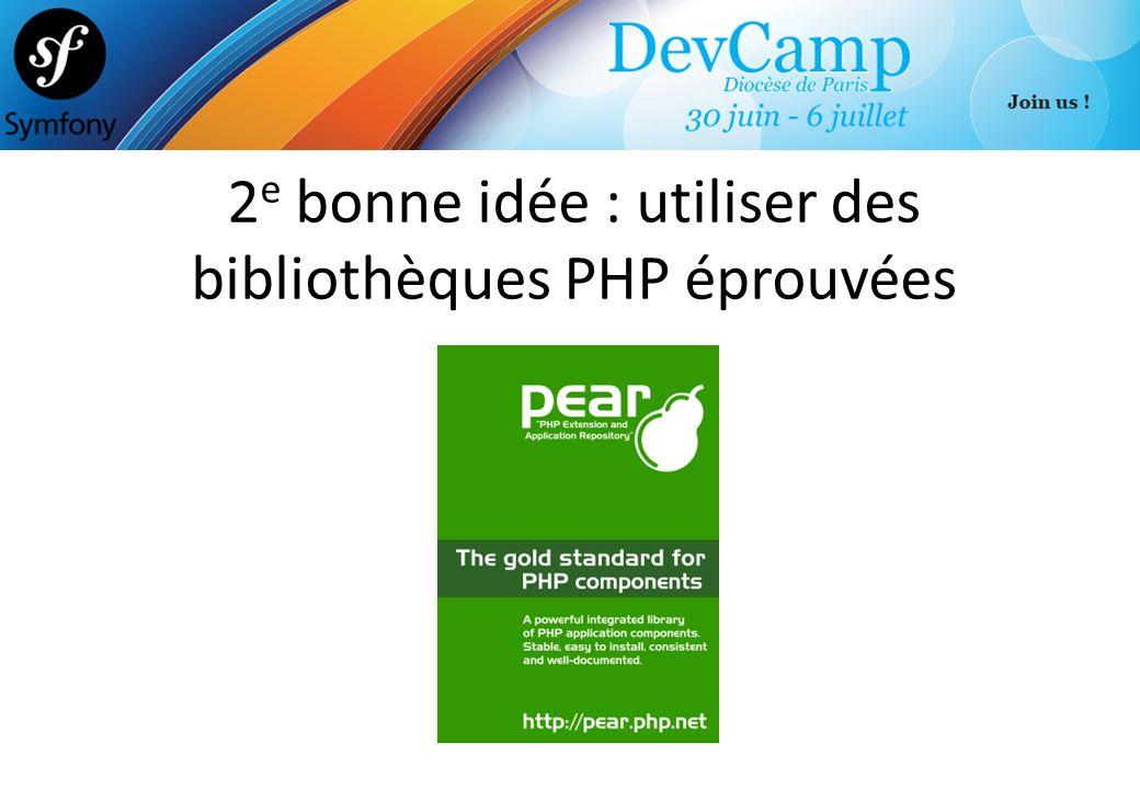 2e bonne idée : utiliser des bibliothèques PHP éprouvées
