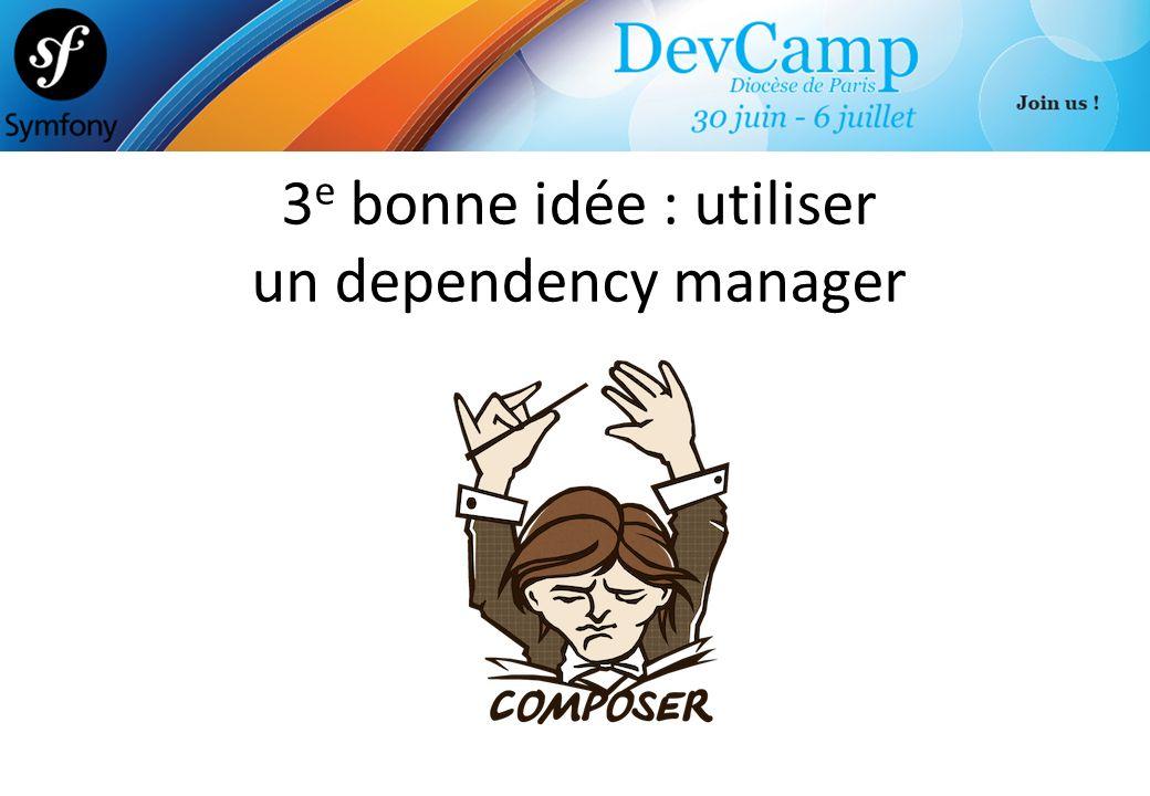 3e bonne idée : utiliser un dependency manager