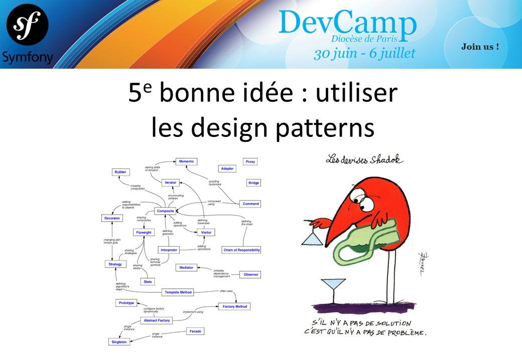 5e bonne idée : utiliser les design patterns