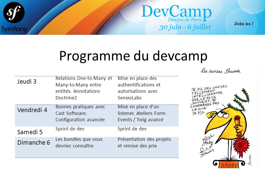 Programme du devcamp Jeudi 3. Relations One-to-Many et Many-to-Many entre entités. Annotations Doctrine2.