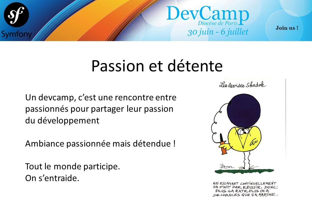 Passion et détente Un devcamp, c'est une rencontre entre passionnés pour partager leur passion. du développement.