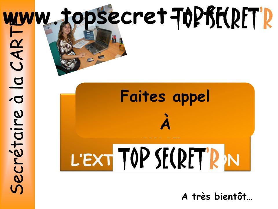 www.topsecret-r.fr Secrétaire à la CARTE Faites appel N'hésitez plus !