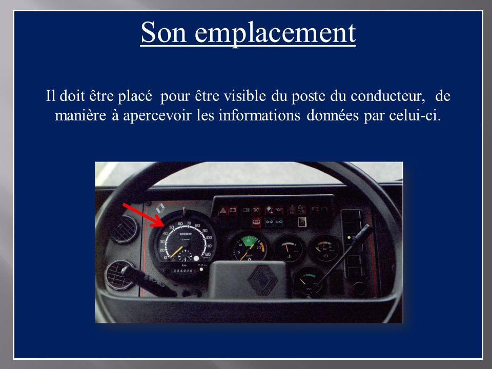 Son emplacement Il doit être placé pour être visible du poste du conducteur, de manière à apercevoir les informations données par celui-ci.