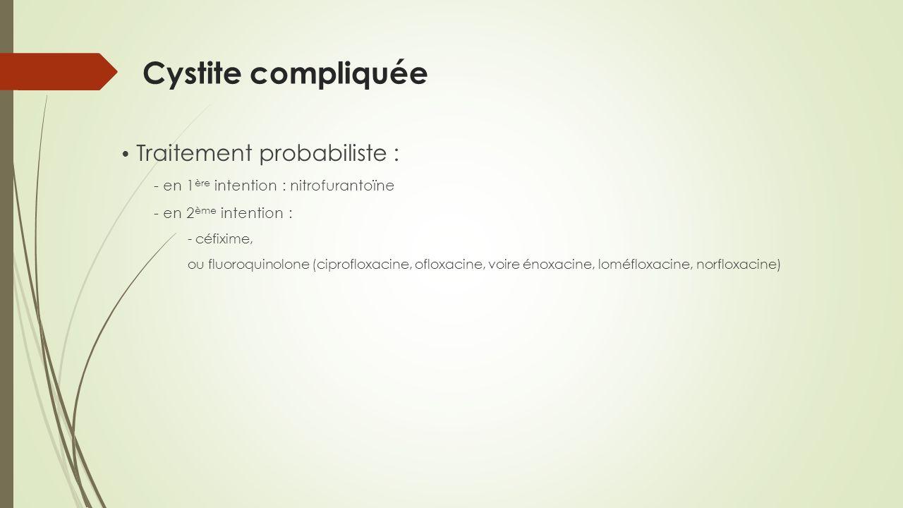 Cystite compliquée • Traitement probabiliste :