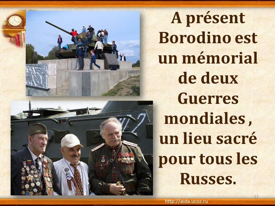 A présent Borodino est un mémorial de deux Guerres mondiales , un lieu sacré pour tous les Russes.