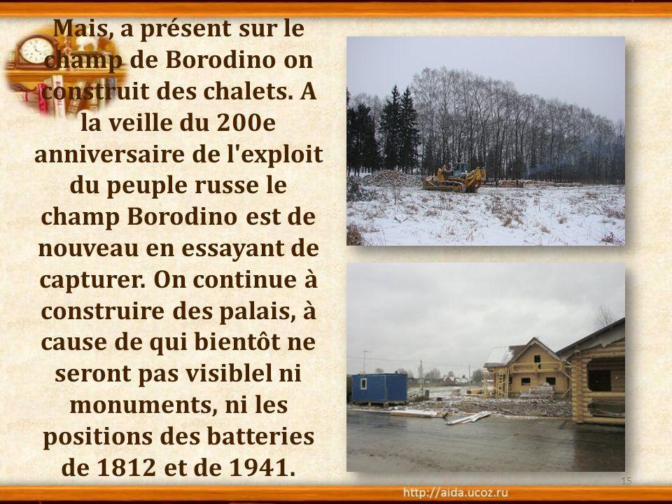 Mais, a présent sur le champ de Borodino on construit des chalets