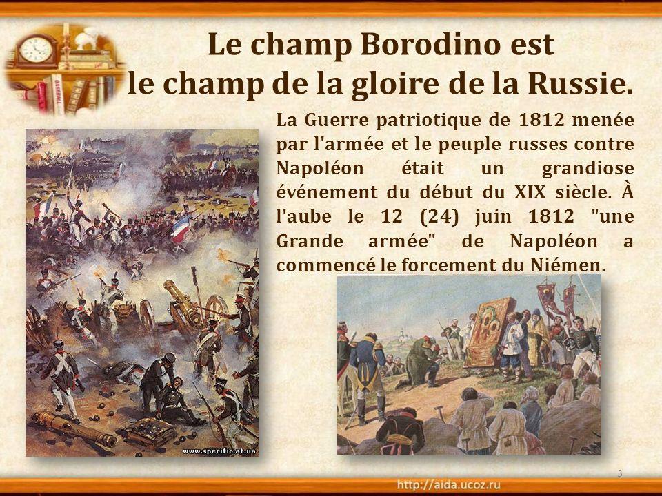 Le champ Borodino est le champ de la gloire de la Russie.