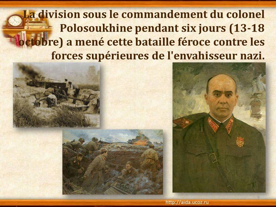 La division sous le commandement du colonel Polosoukhine pendant six jours (13-18 octobre) a mené cette bataille féroce contre les forces supérieures de l envahisseur nazi.