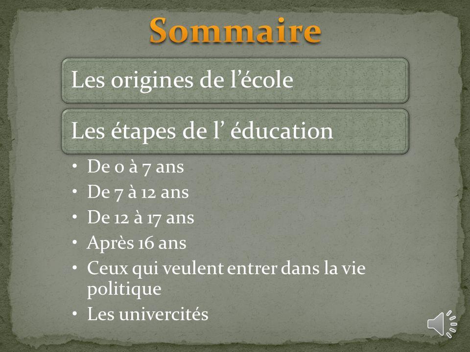 Sommaire Les origines de l'école Les étapes de l' éducation